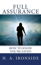 Full Assurance - How to Know You're Saved ebook by H. A. Ironside