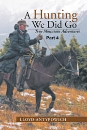 A Hunting We Did Go Part 4 ebook by Lloyd Antypowich
