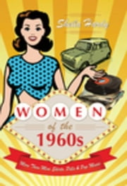 Women of the 1960s: More Than Mini Skirts, Pills and Pop Music ebook by Hardy, Sheila
