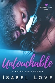 Untouchable - Unexpected Love, #1 ebook by Isabel Love
