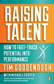Raising Talent - How to Fast-Track Potential into Performance ebook by Tim Goodenough,Michael Cooper