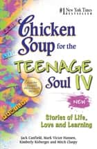 Chicken Soup for the Teenage Soul IV ebook by Jack Canfield,Mark Victor Hansen