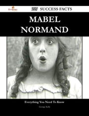Mabel Normand 227 Success Facts - Everything you need to know about Mabel Normand ebook by George Kelly