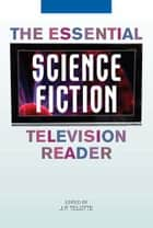 The Essential Science Fiction Television Reader ebook by J.P. Telotte