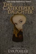 The Gatekeeper's Daughter (The Gatekeeper's Saga #3) ebook by Eva Pohler