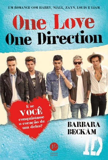 One love, One Direction - Um romance com Harry, Niall, Zayn, Louis e Liam ebook by Barbara Beckam