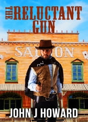 The Reluctant Gun ebook by John J. Howard