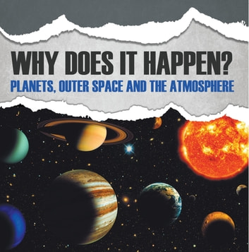 Why Does It Happen?: Planets, Outer Space and the Atmosphere - Planets Book for Kids ebook by Baby Professor
