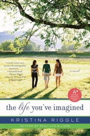 The Life You've Imagined - A Novel ebook by Kristina Riggle