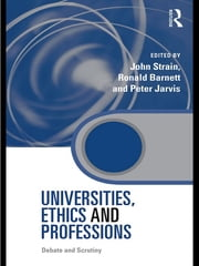 Universities, Ethics and Professions - Debate and Scrutiny ebook by John Strain,Ronald Barnett,Peter Jarvis