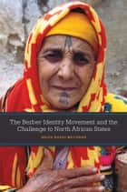 The Berber Identity Movement and the Challenge to North African States ebook by Bruce Maddy-Weitzman