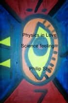 Physics in Love ebook by Philip Shin