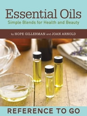 Essential Oils: Reference to Go - Simple Blends for Health and Beauty ebook by Hope Gillerman,Joan Arnold