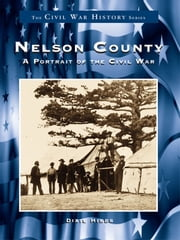 Nelson County: - A Portrait of the Civil War ebook by Dixie Hibbs