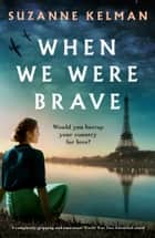 When We Were Brave - A completely gripping and emotional WW2 historical novel ebook by Suzanne Kelman