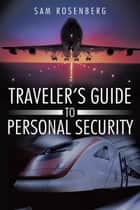 Traveler's Guide to Personal Security ebook by Sam Rosenberg
