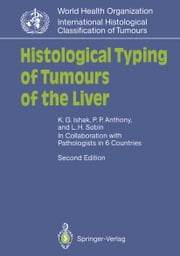 Histological Typing of Tumours of the Liver ebook by Kamal G. Ishak,Peter P. Anthony,LESLIE SOBIN