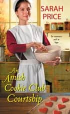 An Amish Cookie Club Courtship ebook by Sarah Price
