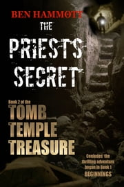 The PRIEST'S SECRET - Book 2 of the TOMB, the TEMPLE, the TREASURE ebook by Ben Hammott
