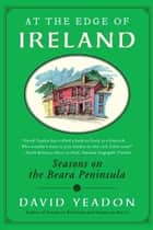 At the Edge of Ireland - Seasons on the Beara Peninsula ebook by David Yeadon