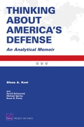 Thinking About America's Defense - An Analytical Memoir ebook by Glenn A. Kent,David R. Frelinger