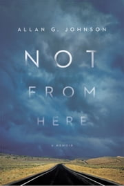 Not from Here - A Memoir ebook by Allan Johnson