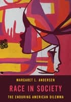 Race in Society - The Enduring American Dilemma ebook by Margaret L. Andersen, Professor