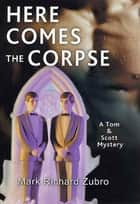 Here Comes the Corpse ebook by Mark Richard Zubro