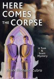 Here Comes the Corpse - A Tom & Scott Mystery ebook by Mark Richard Zubro