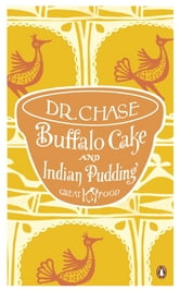 Buffalo Cake and Indian Pudding ebook by Dr A. W. Chase