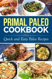 Primal Paleo Diet Cookbook: Over 100 Quick and Easy Paleo Recipes - Paleo Cooking series ebook by Julia Scott