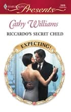 Riccardo's Secret Child ebook by Cathy Williams