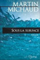 Sous la surface ebook by Martin Michaud
