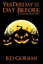 Yesterday and The Day Before - A Halloween Short Story ebook by Ed Gorman