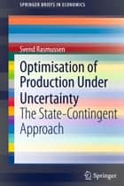 Optimisation of Production Under Uncertainty ebook by Svend Rasmussen