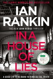 In a House of Lies - The Brand New Rebus Thriller – the No.1 Bestseller ebook by Ian Rankin