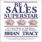 Be a Sales Superstar - 21 Great Ways to Sell More, Faster, Easier in Tough Markets audiobook by