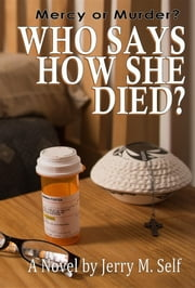 Who Says How She Died? ebook by Jerry M. Self