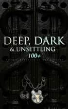 DEEP, DARK & UNSETTLING: 100+ Gothic Classics in One Edition - Novels, Tales and Poems: The Mysteries of Udolpho, The Tell-Tale Heart, Wuthering Heights, Sweeney Todd, The Orphan of the Rhine, The Headless Horseman & many more eBook by Théophile Gautier, William Blake, Horace Walpole,...