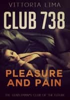 Club 738 - Pleasure and Pain ebook by Vittoria Lima