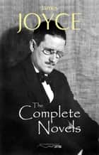 The Complete Novels of James Joyce ebook by James Joyce