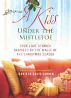 A Kiss Under the Mistletoe ebook by Jennifer Basye Sander