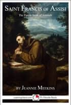 Saint Francis of Assisi: The Patron Saint of Animals ebook by Jeannie Meekins