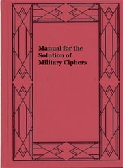 Manual for the Solution of Military Ciphers ebook by Parker Hitt