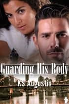Guarding His Body ebook by KS Augustin
