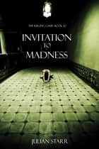 Invitation to Madness (The Killing Game--Book 2) ebook by Julian Starr