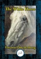 The White Horse ebook by Emanuel Swedenborg