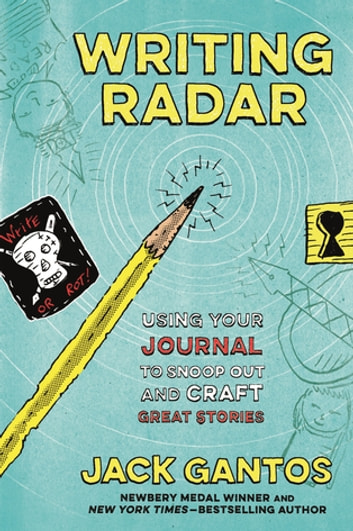 Writing Radar - Using Your Journal to Snoop Out and Craft Great Stories ebook by Jack Gantos
