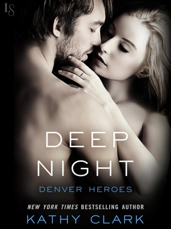 Deep Night - A Denver Heroes Novel ebook by Kathy Clark