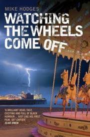 Watching the Wheels Come Off ebook by Mike Hodges